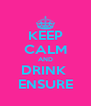 KEEP CALM AND DRINK  ENSURE - Personalised Poster A4 size
