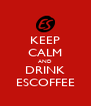 KEEP CALM AND DRINK ESCOFFEE - Personalised Poster A4 size