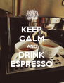 KEEP CALM AND DRINK ESPRESSO - Personalised Poster A4 size