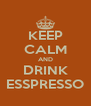 KEEP CALM AND DRINK ESSPRESSO - Personalised Poster A4 size