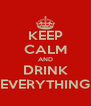 KEEP CALM AND DRINK EVERYTHING - Personalised Poster A4 size