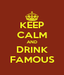 KEEP CALM AND DRINK FAMOUS - Personalised Poster A4 size