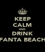 KEEP CALM AND DRINK FANTA BEACH - Personalised Poster A4 size