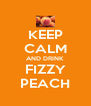 KEEP CALM AND DRINK FIZZY PEACH - Personalised Poster A4 size