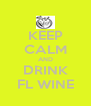 KEEP CALM AND DRINK FL WINE - Personalised Poster A4 size