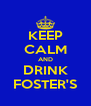 KEEP CALM AND DRINK FOSTER'S - Personalised Poster A4 size