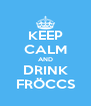 KEEP CALM AND DRINK FRÖCCS - Personalised Poster A4 size