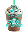 KEEP CALM AND DRINK FRAPPE - Personalised Poster A4 size