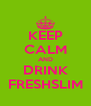 KEEP CALM AND DRINK FRESHSLIM - Personalised Poster A4 size