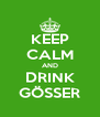 KEEP CALM AND DRINK GÖSSER - Personalised Poster A4 size