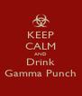 KEEP CALM AND Drink Gamma Punch - Personalised Poster A4 size