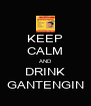 KEEP CALM AND DRINK GANTENGIN - Personalised Poster A4 size