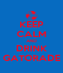 KEEP CALM AND DRINK GATORADE - Personalised Poster A4 size
