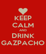 KEEP CALM AND DRINK GAZPACHO - Personalised Poster A4 size