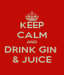 KEEP CALM AND DRINK GIN  & JUICE - Personalised Poster A4 size