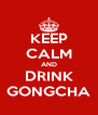 KEEP CALM AND DRINK GONGCHA - Personalised Poster A4 size