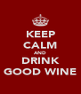 KEEP CALM AND DRINK GOOD WINE - Personalised Poster A4 size