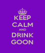 KEEP CALM AND DRINK GOON - Personalised Poster A4 size
