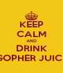 KEEP CALM AND DRINK GOPHER JUICE - Personalised Poster A4 size