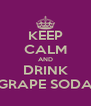 KEEP CALM AND DRINK GRAPE SODA - Personalised Poster A4 size