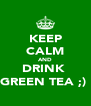 KEEP CALM AND DRINK  GREEN TEA ;)  - Personalised Poster A4 size