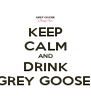 KEEP CALM AND DRINK GREY GOOSE  - Personalised Poster A4 size