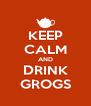 KEEP CALM AND DRINK GROGS - Personalised Poster A4 size