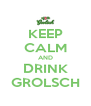 KEEP CALM AND DRINK GROLSCH - Personalised Poster A4 size