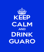 KEEP CALM AND DRINK GUARO - Personalised Poster A4 size
