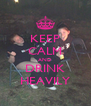 KEEP CALM AND DRINK HEAVILY - Personalised Poster A4 size