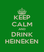 KEEP CALM AND DRINK HEINEKEN - Personalised Poster A4 size