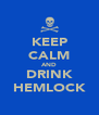 KEEP CALM AND DRINK HEMLOCK - Personalised Poster A4 size