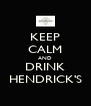 KEEP CALM AND DRINK HENDRICK'S - Personalised Poster A4 size