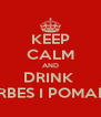 KEEP CALM AND DRINK  HERBES I POMADA - Personalised Poster A4 size