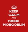 KEEP CALM AND DRINK HOBGOBLIN - Personalised Poster A4 size