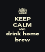 KEEP CALM AND drink home brew - Personalised Poster A4 size