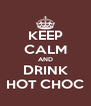 KEEP CALM AND DRINK HOT CHOC - Personalised Poster A4 size