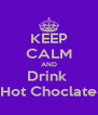 KEEP CALM AND Drink  Hot Choclate - Personalised Poster A4 size