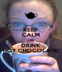 KEEP CALM AND DRINK HOT CHOCOLATE! - Personalised Poster A4 size