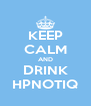 KEEP CALM AND DRINK HPNOTIQ - Personalised Poster A4 size