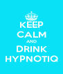 KEEP CALM AND DRINK HYPNOTIQ - Personalised Poster A4 size