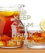 KEEP CALM AND DRINK ICE TEA - Personalised Poster A4 size