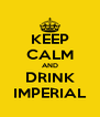KEEP CALM AND DRINK IMPERIAL - Personalised Poster A4 size