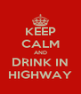 KEEP CALM AND DRINK IN HIGHWAY - Personalised Poster A4 size