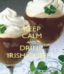 KEEP CALM AND DRINK IRISH COFFEE  - Personalised Poster A4 size