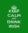 KEEP CALM AND DRINK IRISH - Personalised Poster A4 size