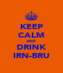 KEEP CALM AND DRINK IRN-BRU - Personalised Poster A4 size