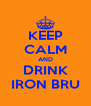 KEEP CALM AND DRINK IRON BRU - Personalised Poster A4 size