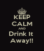 KEEP CALM AND Drink It  Away!! - Personalised Poster A4 size