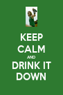 KEEP CALM AND DRINK IT DOWN - Personalised Poster A4 size